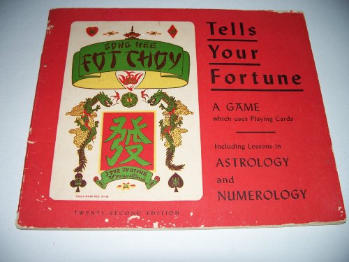 Gong Hee Fot Choy - Tells Your Fortune - A Game Which Uses Playing Cards With Lessons from a Chinese Matchmaker in Numerology & Astrology PDF
