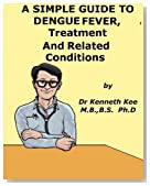 A Simple Guide to Dengue Fever, Treatment and Related Diseases (A Simple Guide to Medical Conditions)
