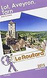 Guide du Routard Lot, Aveyron, Tarn 2015