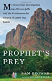 Prophets Prey: My Seven-Year Investigation into Warren Jeffs and the Fundamentalist Church of Latter-Day Saints