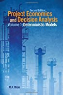 Project Economics and Decision Analysis: Volume 1: Deterministic Models