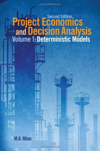 Project Economics and Decision Analysis, Volume 1: Determinisitic Models, by M. A. Mian