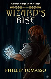 Severed Empire: Wizard's Rise by Phillip Tomasso ebook deal