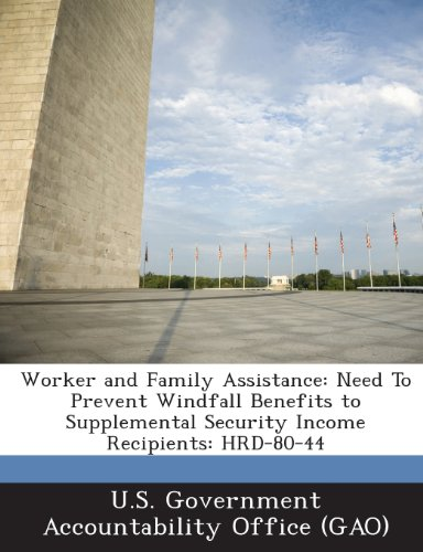 Worker And Family Assistance: Need To Prevent Windfall Benefits To Supplemental Security Income Recipients: Hrd-80-44