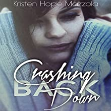 Crashing Back Down (       UNABRIDGED) by Kristen Hope Mazzola Narrated by Sophia Rose