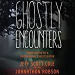 Ghostly Encounters: Confessions of a Paranormal Investigator   Jeff Scott Cole,Johnathon Robson