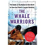 The Whale Warriors: The Battle at the Bottom of the World to Save the Planet's Largest Mammals ~ Peter Heller
