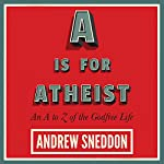 A Is for Atheist: An A to Z of the Godfree Life | Andrew Sneddon