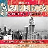 America: Empire Of Liberty, Volume 2: Power and Progress (Unabridged)