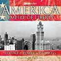 America: Empire Of Liberty, Volume 2: Power and Progress Radio/TV Program by David Reynolds Narrated by David Reynolds