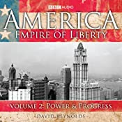 America: Empire Of Liberty, Volume 2: Power and Progress | [David Reynolds]