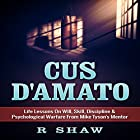 Cus D'Amato: Life Lessons on Will, Skill, Discipline & Psychological Warfare from Mike Tyson's Mentor Hörbuch von R. Shaw Gesprochen von: Jim D. Johnston