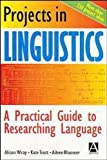 img - for Projects in Linguistics, Second Edition: A Practical Guide to Researching Language book / textbook / text book