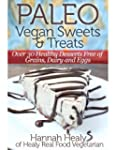 Paleo Vegan Sweets & Treats: Healthy...