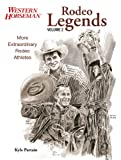 Rodeo Legends Volume 2: More Extraordinary Rodeo Athletes (Western Horseman Books)