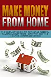 Make Money From Home: The Ultimate Guide To Financial Freedom Making Money From Home Without The Help Of Corporate Offices (How To Make Money From Home, ... Online, How To Make Money While Traveling)