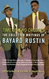 Time on Two Crosses: The Collected Writings of Bayard Rustin 1st (first) Edition by Rustin, Bayard, Carbado, Devon W., Weise, Donald published by Cleis Press (2003)