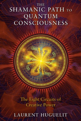 The Shamanic Path to Quantum Consciousness: The Eight Circuits of Creative Power PDF