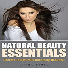 Natural Beauty Essentials: Secrets to Naturally Becoming Beautiful (       UNABRIDGED) by Linda Perez Narrated by Cyrus