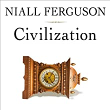 Civilization: The West and the Rest (       UNABRIDGED) by Niall Ferguson Narrated by Niall Ferguson
