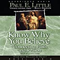 Know Why You Believe: Connecting Faith and Reason (       UNABRIDGED) by Paul E. Little Narrated by Lloyd James