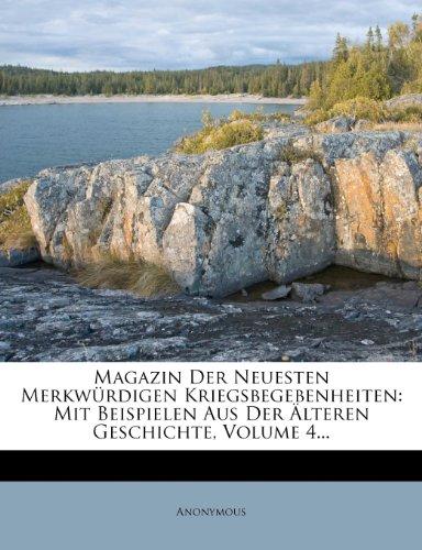 Magazin Der Neuesten Merkwürdigen Kriegsbegebenheiten: Mit Beispielen Aus Der Älteren Geschichte, Volume 4...