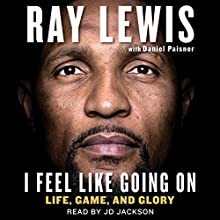 I Feel Like Going On: Life, Game, and Glory | Livre audio Auteur(s) : Ray Lewis, Daniel Paisner Narrateur(s) : JD Jackson
