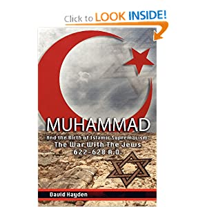 "New Book on Islam has Appeared,Buy it:""Muhammad and the Birth of Islamic Supremacism: The War With The Jews 622-628 A.D."" by David Hayden"