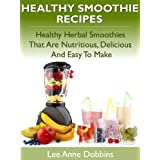 Healthy Smoothie Recipes - Healthy Herbal Smoothies That Are Nutritious, Delicious and Easy to Makeby Lee Anne Dobbins