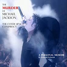 The Murder of Michael Jackson: The Cover Up & Conspiracy (       UNABRIDGED) by Deborah Stefaniak Narrated by Aurora Goldstein