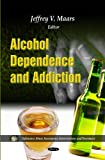 Alcohol Dependence & Addiction (Substance Abuse Assessment, Interventions and Treatment: Alcohol and Drug Abuse)