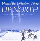 img - for When the Whalers Were Up North: Inuit Memories from the Eastern Arctic (Mcgill-Queen's Native and Northern Series) by Eber, Dorothy Harley (2000) Hardcover book / textbook / text book