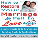 Restore Your Marriage & Fall in Love Again (       UNABRIDGED) by Krystal Kuehn Narrated by Doug Hannah
