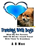 Traveling With Dogs: What My Pet Parents HAD TO DO so I Could Travel With Them to Grandmas