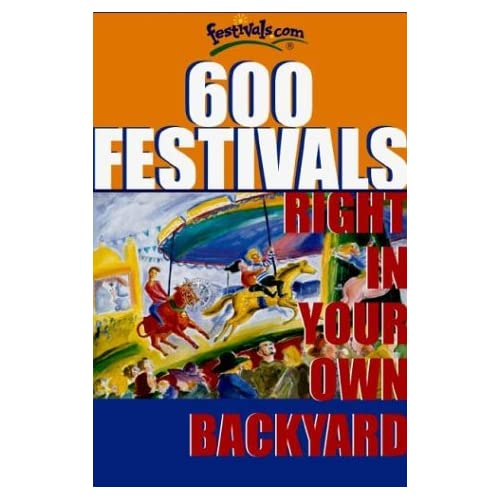 600 Festivals: Right in Your Own Backyard Community Events Publishing