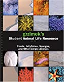 Corals, Jellyfish, Sponges and Other Simple Animals (Grzimek's Student Animal Life Resource) (0787694126) by Allen, Catherine