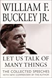 Let Us Talk of Many Things: The Collected Speeches with New Commentary by the Author (0761525513) by William F. Buckley Jr.