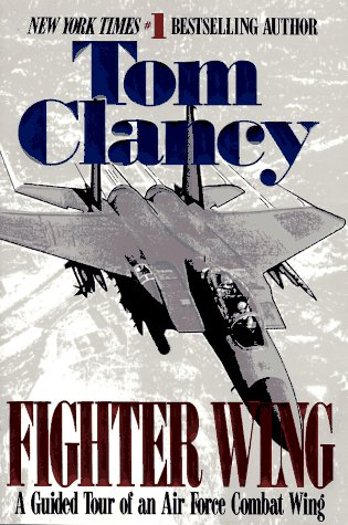 Fighter Wing : A Guided Tour of an Air Force Combat Wing, TOM CLANCY
