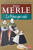 Le Prince Que Voila (Fortune De France IV) (French Edition) (2253135518) by Robert Merle