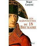Les ba�onnettes du 18 brumairepar Roger Caratini