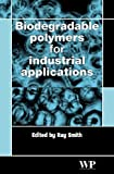 R Smith Biodegradable polymers for industrial applications