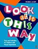 Look At It This Way: Toys and Activities for Children with Visual Impairment, 1e (Clinical Anatomy and Management of Back Pain Series)