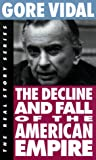 The Decline and Fall of the American Empire (The Real Story Series) (1878825003) by Gore Vidal