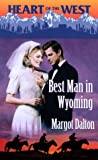 Best Man in Wyoming (Heart of the West) (037382596X) by Margot Dalton