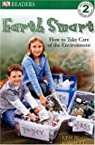 Earth Smart: How To Take care of the Environment (Dk Readers. Level 2)