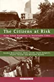 img - for The Citizens at Risk: From Urban Sanitation to Sustainable Cities (Earthscan Risk in Society) book / textbook / text book