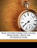 War letters from the living dead man: with an introduction
