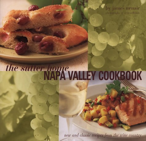 Sutter Home Napa Valley Cookbook: New and Classic Recipes by James McNair
