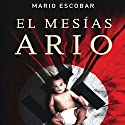 El Mesias Ario [The Aryan Messiah] Audiobook by Mario Escobar Narrated by  Sonolibro