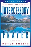 Intercessory Prayer Study Guide: How God Can Use Your Prayers to Move Heaven and Earth (0830733264) by Sheets, Dutch